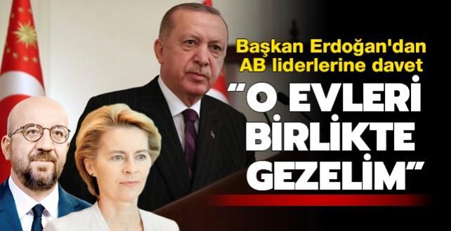 Erdoğan'dan AB liderlerine davet: O evleri birlikte gezelim