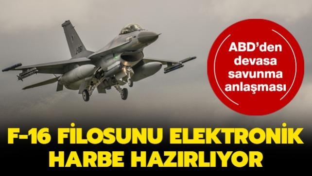 ABD'den devasa savunma anlaşması... F-16 filosunu elektronik harbe hazırlıyor