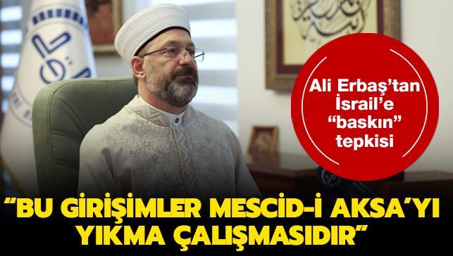 Diyanet İşleri Başkanı Erbaş'tan İsrailli mühendislerin baskınına tepki: Bu girişimler Mescid-i Aksa'yı yıkma çalışmasıdır