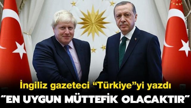 """İngiliz gazeteci """"Türkiye""""yi yazdı: """"En uygun müttefik olacaktır"""""""