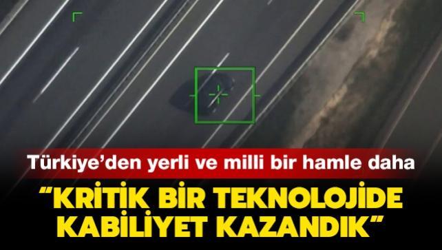 Türkiye'den yerli ve milli bir hamle daha: Kritik bir teknolojide kabiliyet kazandık