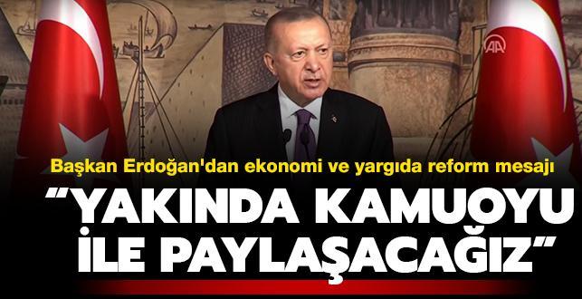 Başkan Erdoğan'dan ekonomi ve yargıda reform mesajı: 'Yakında kamuoyu ile paylaşacağız'