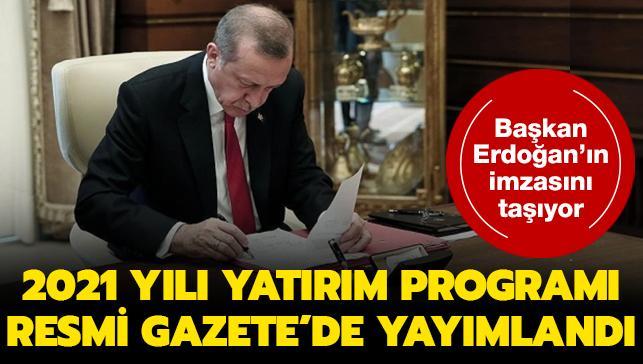 Başkan Erdoğan'ın imzasını taşıyan '2021 Yılı Yatırım Programı' Resmi Gazete'de yayımlandı