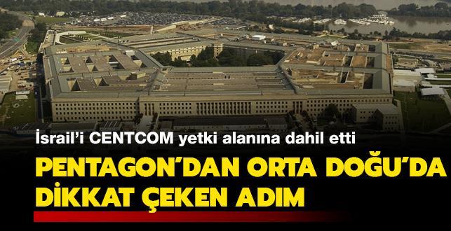 Pentagon'dan Orta Doğu'da dikkat çeken adım: İsrail'i CENTCOM yetki alanına dahil etti