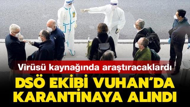 Virüsü kaynağında araştırmaya giden DSÖ ekibi, Vuhan'da karantinaya alındı