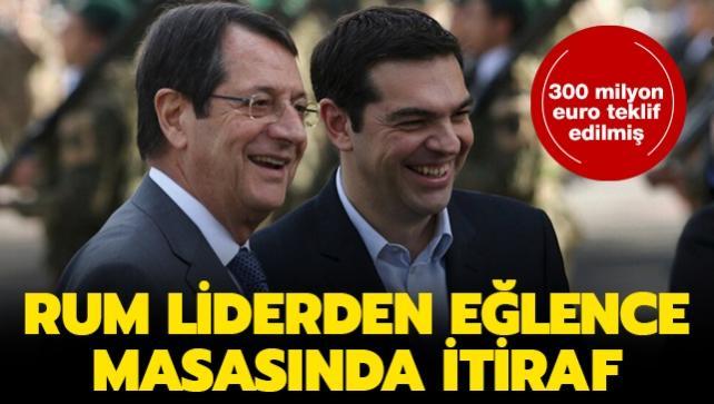 300 milyon euro teklif edilmiş... Rum liderden eğlence masasında itiraf