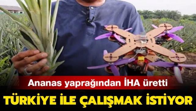 Ananas yaprağından İHA üretti: Türkiye ile çalışmak istiyor