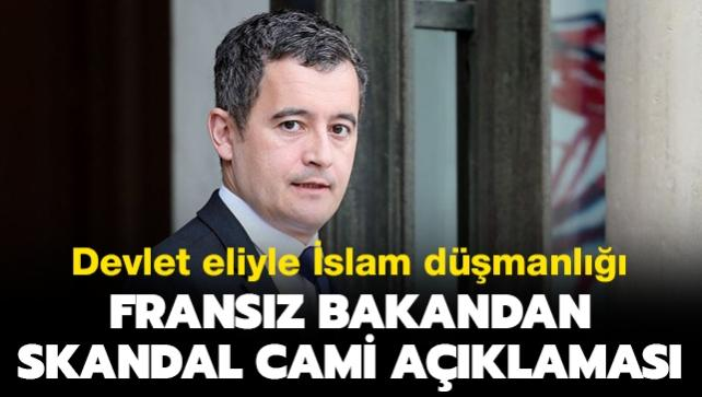 Devlet eliyle İslam düşmanlığı: Fransız bakandan skandal cami açıklaması