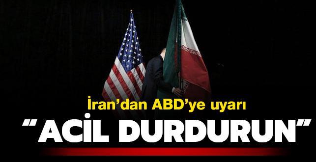 İran'dan ABD'ye uyarı: Acil durdurun