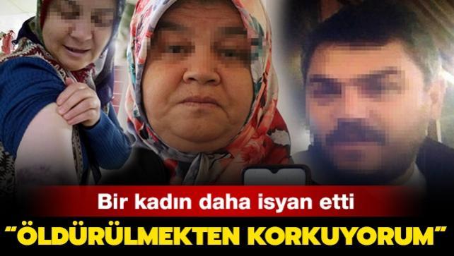 Bir kadın daha isyan etti: Öldürülmekten korkuyorum