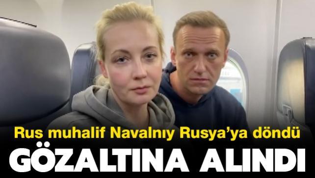 Rus muhalif Navalnıy Rusya'ya döndü... Gözaltına alındı