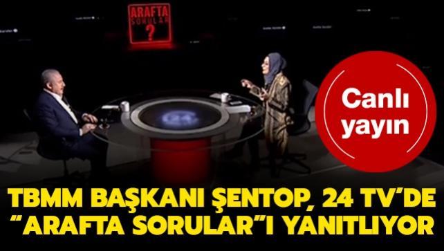 TBMM Başkanı Şentop, 24 TV'de 'Arafta Sorular' programında soruları yanıtlıyor