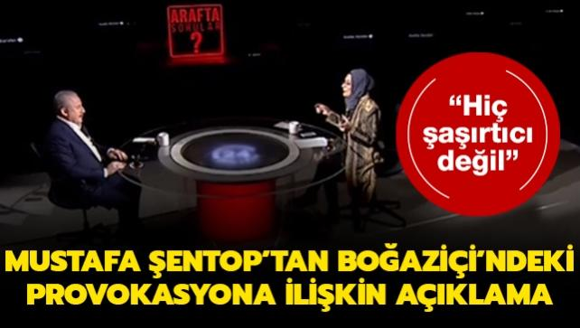 TBMM Başkanı Şentop'tan Boğaziçi'ndeki provokasyona ilişkin açıklama
