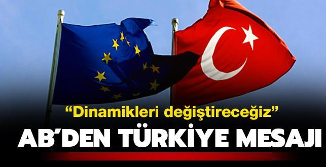 AB'den Türkiye mesajı: Dinamikleri değiştireceğiz