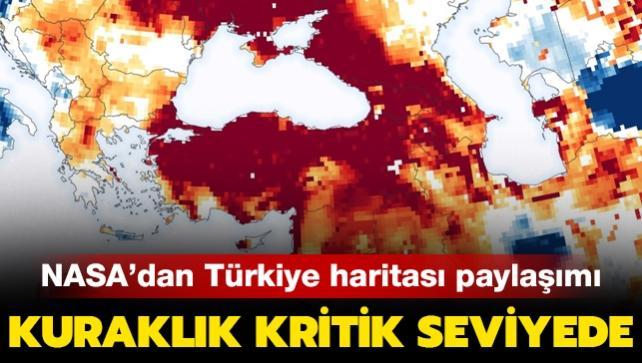 NASA'dan Türkiye haritası paylaşımı: Kuraklık kritik seviyede...