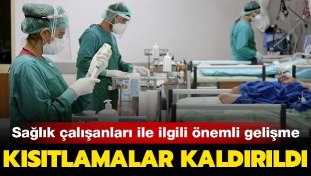 Sağlık çalışanları ile ilgili son dakika gelişmesi: Kısıtlamalar kaldırıldı!