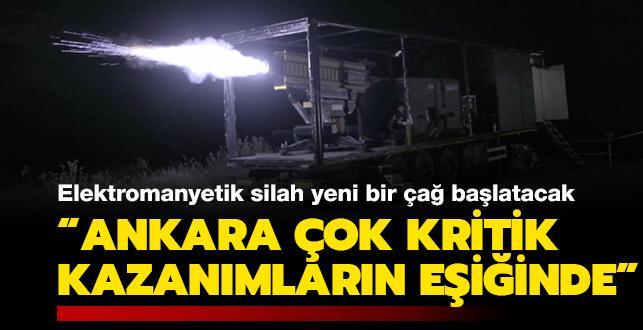Yerli ve milli elektromanyetik silah yeni bir çağ başlatacak: 'Ankara çok kritik kazanımların eşiğinde'
