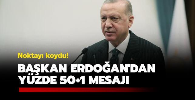Noktayı koydu! Başkan Erdoğan'dan yüzde 50+1 mesajı