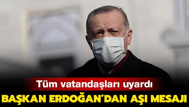 Başkan Erdoğan'dan aşı mesajı: Aşı yaptırsak da önlemlere dikkat
