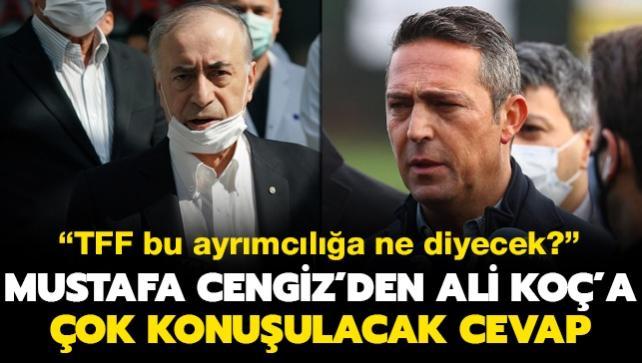 Mustafa Cengiz'den Ali Koç'a çok konuşulacak cevap