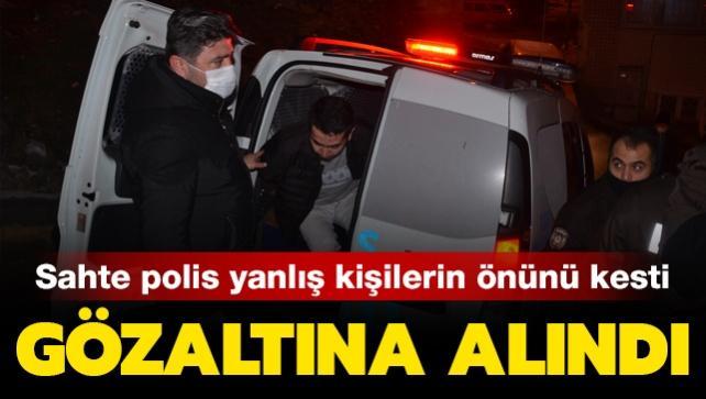 Sahte polis yanlış kişilerin önünü kesti: Gözaltına alındı