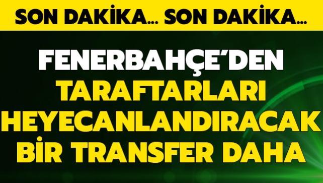 Fener'den taraftarları heyecanlandıracak bir transfer daha!