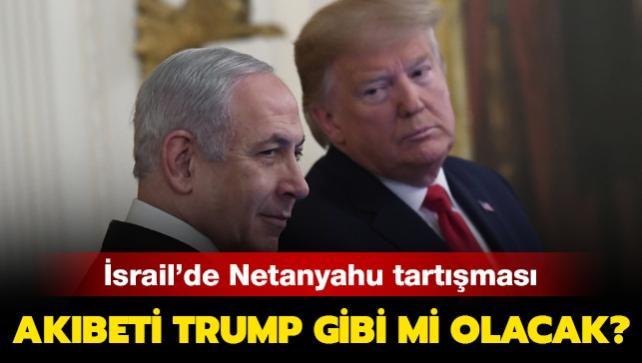 Son dakika haberleri... İsrail'de Netanyahu tartışması: Akıbeti Trump gibi mi olacak?