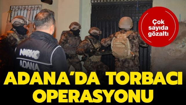 Adana'da torbacılara eş zamanlı operasyon: Çok sayıda gözaltı