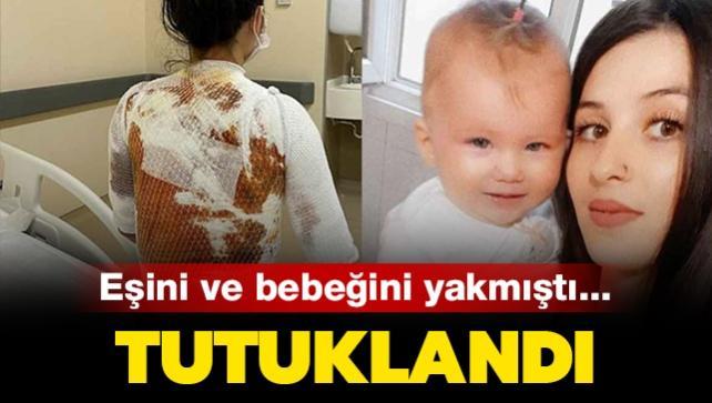 Eşini ve bebeğini yakmıştı... Tutuklandı!