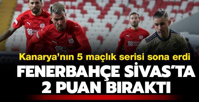 Fener Sivas'ta 2 puan bıraktı! 5 maçlık seri sona erdi