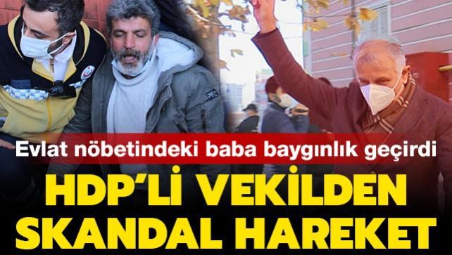 HDP'li vekil Katırcıoğlu'ndan evlat nöbetindeki ailelere skandal hareket: Bir baba baygınlık geçirdi