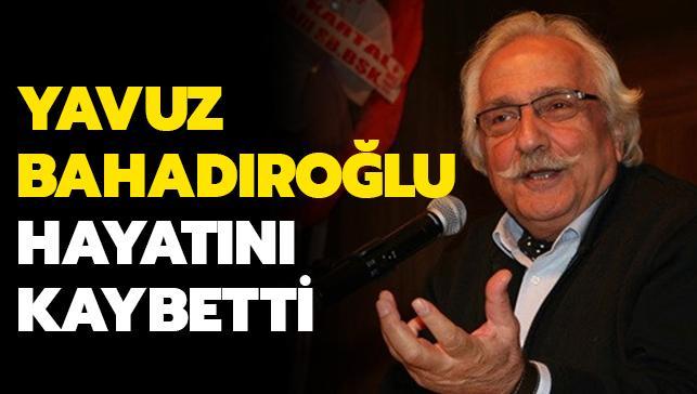Tarihçi yazar Yavuz Bahadıroğlu hayatını kaybetti