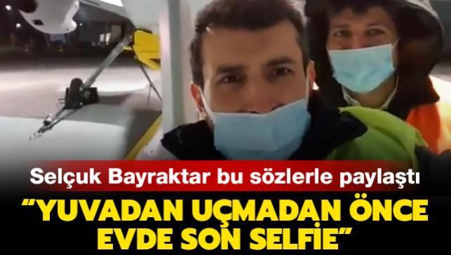 Selçuk Bayraktar bu sözlerle paylaştı: Yuvadan uçmadan önce son selfie