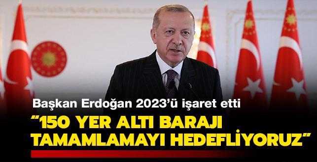 Başkan Erdoğan: '2023'e kadar 150 yer altı barajını tamamlamayı hedefliyoruz'