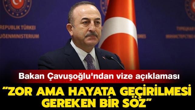 Dışişleri Bakanı Çavuşoğlu'ndan AB ile vize serbestisi açıklaması: 'Zor ama hayata geçirilmesi gereken bir söz'