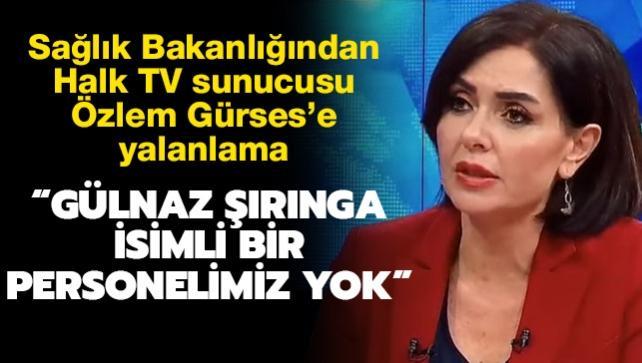 Sağlık Bakanlığından Halk TV sunucusu Özlem Gürses'e yalanlama: Gülnaz Şırınga isimli bir personelimiz yok