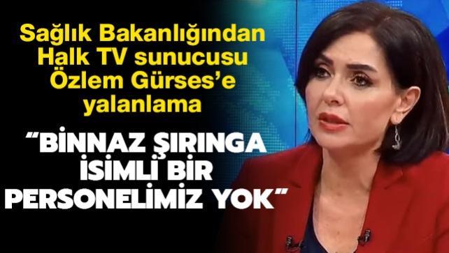 Sağlık Bakanlığından Halk TV sunucusu Özlem Gürses'e yalanlama: Binnaz Şırınga isimli bir personelimiz yok