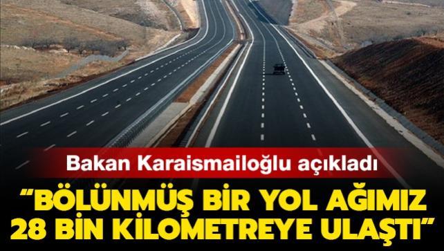 Ulaştırma ve Altyapı Bakanı Karaismailoğlu: 'Ülke genelinde 18 yılda 28 bin kilometrelik bölünmüş bir yol ağımız oluştu'