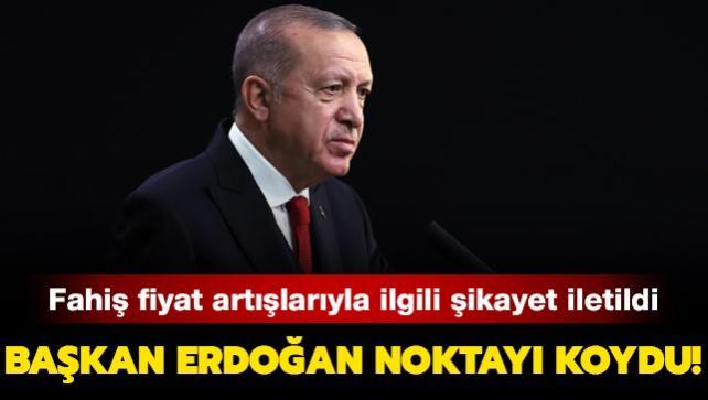 Fahiş fiyat artışlarıyla ilgili şikayet iletildi... Başkan Erdoğan noktayı koydu