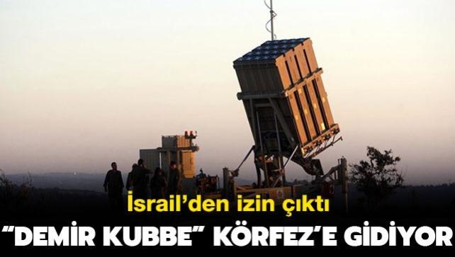 İsrail'den izin çıktı: 'Demir Kubbe' Körfez'deki üslere yerleştirilecek