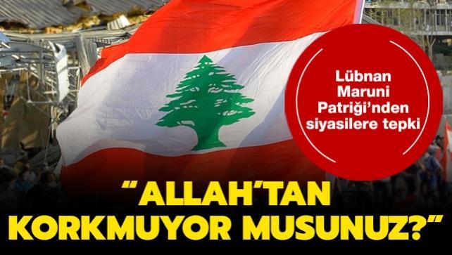 Lübnan Maruni Patriği'nden siyasilere tepki: Allah'tan korkmuyor musunuz?
