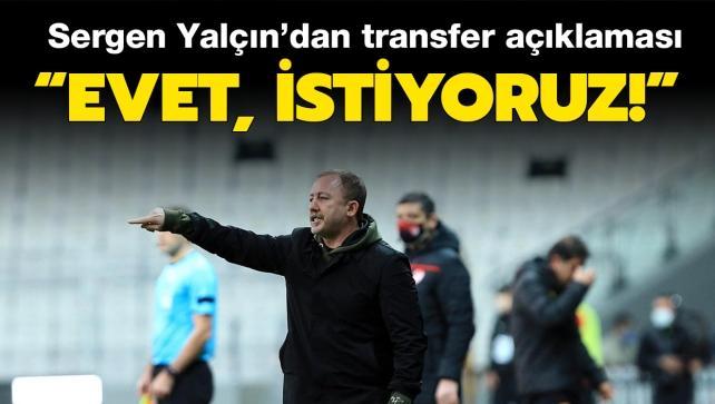 Sergen Yalçın'dan transfer açıklaması! 'İstiyorum'