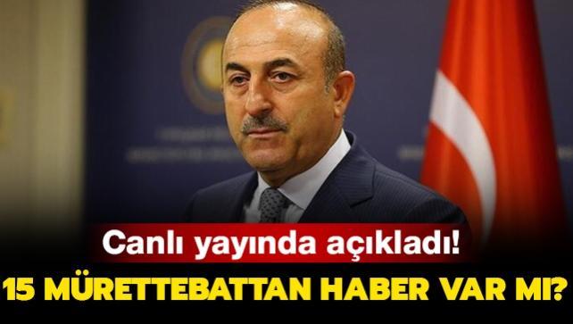 Bakan Çavuşoğlu canlı yayında açıkladı! 15 mürettebattan haber var mı?