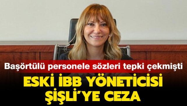Başörtülü personellere yönelik sözleri tepki çekmişti... İBB Genel Sekreter Yardımcısı Yeşim Meltem Şişli'ye ceza