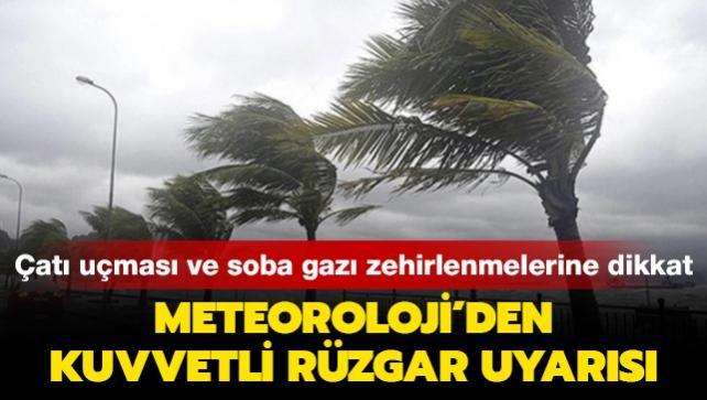 Çatı uçması ve soba gazı zehirlenmelerine dikkat: Meteoroloji'den kuvvetli rüzgar uyarısı