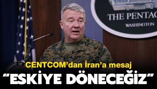 CENTCOM'dan İran'a mesaj: Eskiye döneceğiz