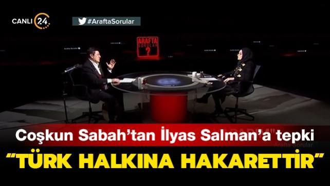 Coşkun Sabah'tan İlyas Salman'a tepki:  Türk halkına hakarettir