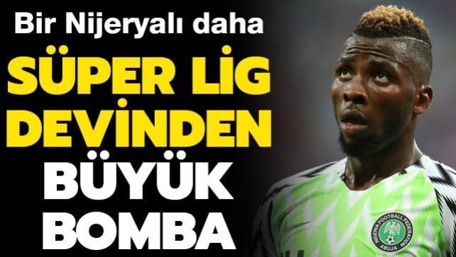 Süper Lig devinden büyük bomba! Bir Nijeryalı daha
