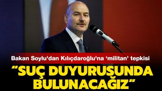 İçişleri Bakanı Soylu'dan Kılıçdaroğlu'nun  militan  açıklamalarına sert tepki: 'Suç duyurusunda bulunacağız'