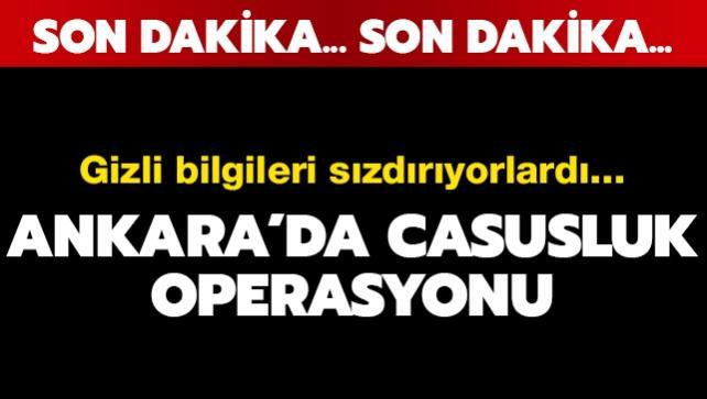 Ankara'da casusluk operasyonu! Gözaltı kararı